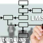 El papel de los LMS en el desarrollo, evaluación y gestión de competencias